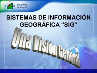 """SISTEMAS DE INFORMACIÓN GEOGRÁFICA """"SIG"""""""