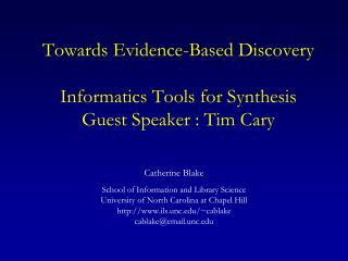 Towards Evidence-Based Discovery Informatics Tools for Synthesis  Guest Speaker : Tim Cary