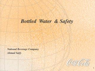 Bottled  Water  & Safety  National Beverage Company Ahmad Saify