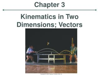 Chapter 3 Kinematics in Two Dimensions; Vectors