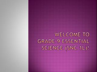 Welcome to grade 9 Essential  science ( Snc  1L)!