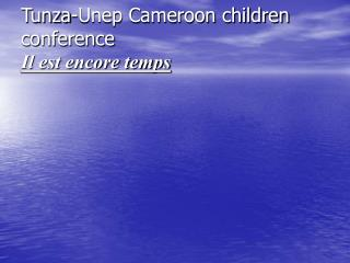 Tunza-Unep Cameroon children conference  Il est encore temps