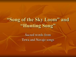 """Song of the Sky Loom"" and ""Hunting Song"""