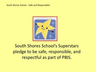 South Shores School – Safe and Responsible!
