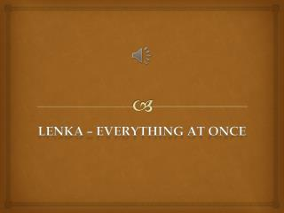 LenKa �  everything  at  once
