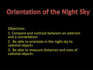 Objectives: 1. Compare and contrast between an asterism and a constellation