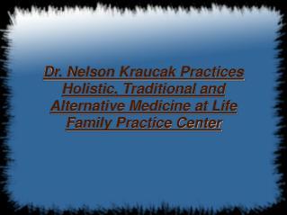 Dr. Nelson Kraucak Practices Holistic Medicine