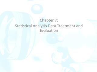 Chapter 7:  Statistical Analysis Data Treatment and Evaluation