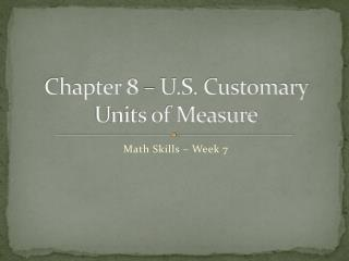 Chapter 8   U.S. Customary Units of Measure