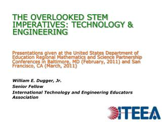 THE OVERLOOKED STEM  IMPERATIVES: TECHNOLOGY  ENGINEERING   Presentations given at the United States Department of Educa