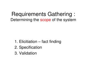 Requirements Gathering :  Determining the  scope  of the system