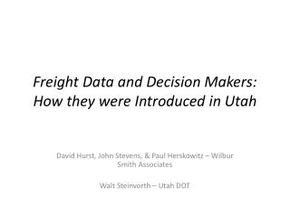 Freight Data and Decision Makers: How they were  Introduced  in Utah