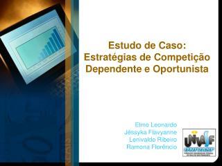 Estudo de Caso: Estratégias de Competição Dependente e Oportunista