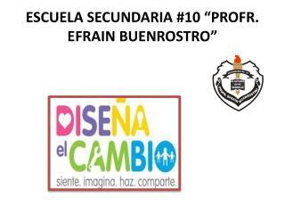 "ESCUELA SECUNDARIA #10 ""PROFR. EFRAIN BUENROSTRO"""