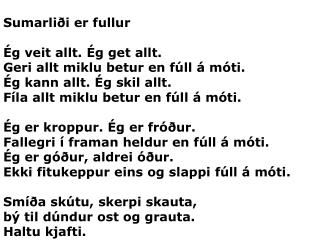 Sumarliði er fullur Ég veit allt. Ég get allt. Geri allt miklu betur en fúll á móti.