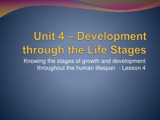Unit 4   Development through the Life Stages