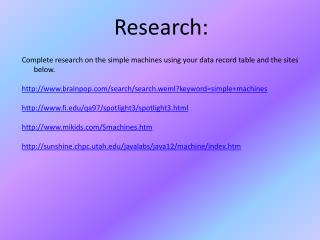 Complete research on the simple machines using your data record table and the sites below.