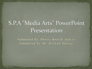 "S.P.A ""Media Arts"" PowerPoint Presentation"