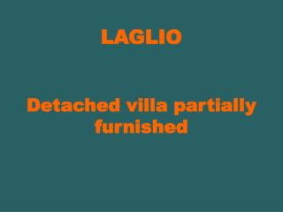 LAGLIO  Detached villa partially furnished