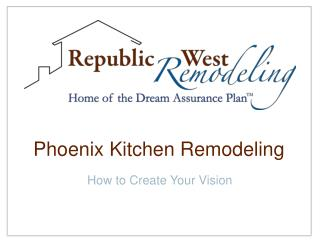 Phoenix Kitchen Remodeling: How to Create Your Vision