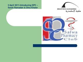 3 April 2011-Introducing SPC �Sarah Ramadan & Dina Khater