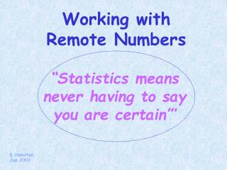 """""""Statistics means never having to say you are certain""""'"""