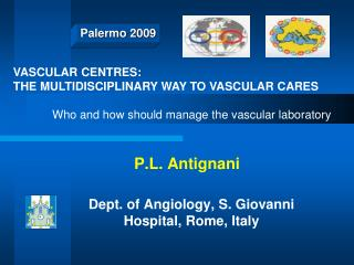 P.L. Antignani  Dept. of Angiology, S. Giovanni Hospital, Rome, Italy