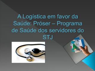 A Logística em favor da Saúde: Próser – Programa de Saúde dos servidores do STJ