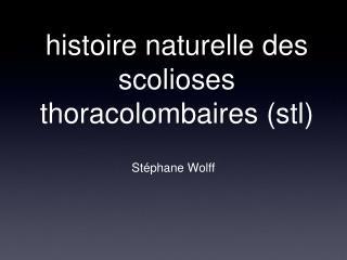 histoire naturelle des scolioses thoracolombaires (stl)