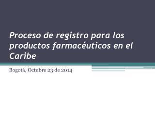 Proceso de registro para los productos farmacéuticos en el Caribe