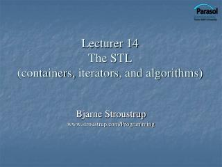 Lecturer 14  The STL (containers,  iterators , and algorithms)