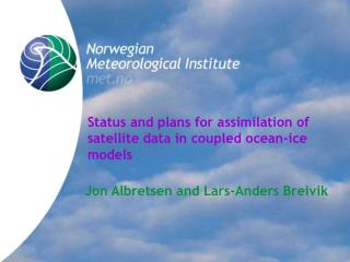 Status and plans for assimilation of satellite data in coupled ocean-ice models
