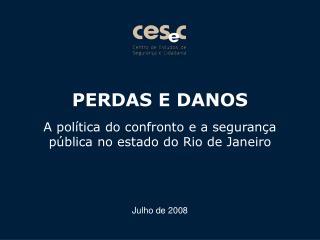 PERDAS E DANOS A política do confronto e a segurança  pública no estado do Rio de Janeiro