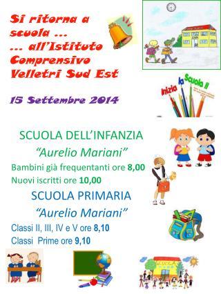 Si ritorna a scuola … … all'Istituto         Comprensivo Velletri Sud Est 15 Settembre 2014