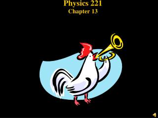 Physics 221 Chapter 13
