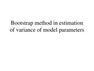 Bootstrap method in estimation of variance of model parameters