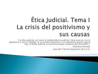 �tica Judicial. Tema I La crisis del positivismo y sus causas