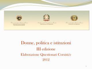 Donne, politica e istituzioni III edizione Elaborazione Questionari Corsisti/e 2012