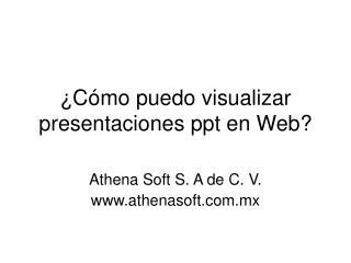 �C�mo puedo visualizar  presentaciones ppt en Web?