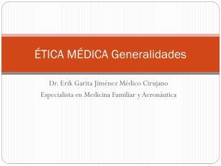 ÉTICA MÉDICA Generalidades