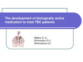 The development of biologically active medication to treat TBC patients