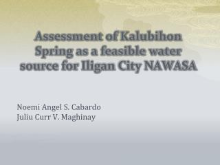 Assessment of  Kalubihon  Spring as a feasible water source for  Iligan  City NAWASA