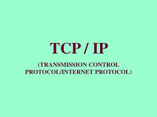 TCP / IP  (TRANSMISSION CONTROL PROTOCOL/INTERNET PROTOCOL)