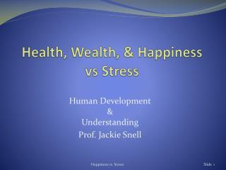 Health, Wealth, & Happiness  vs  Stress