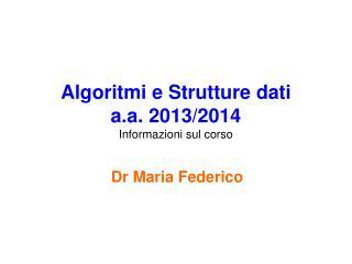 Algoritmi e Strutture dati  a.a. 2013/2014 Informazioni sul corso