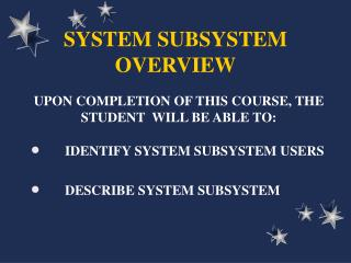 SYSTEM SUBSYSTEM OVERVIEW