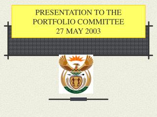PRESENTATION TO THE PORTFOLIO COMMITTEE  27 MAY 2003