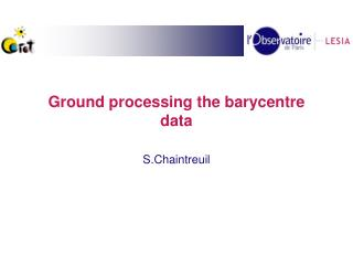 Ground processing the barycentre data
