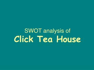 SWOT analysis of  Click Tea House