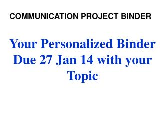 Your Personalized Binder Due 27 Jan 14 with your Topic